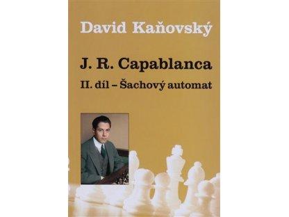 JOSE RAÚL CAPABLANCA - ŠACHOVÝ AUTOMAT (II. díl)